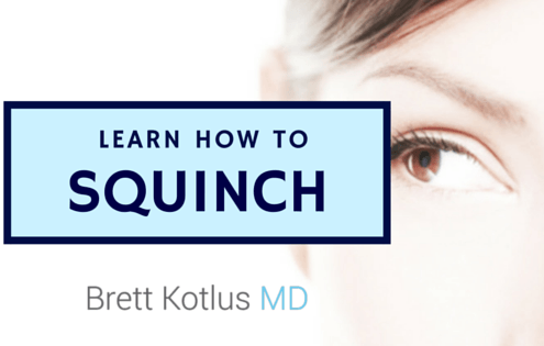 dr. brett kotlus how to squinch