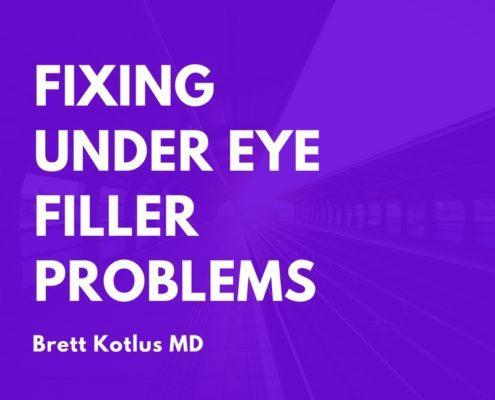dr. brett kotlus fixing under-eye filler problems